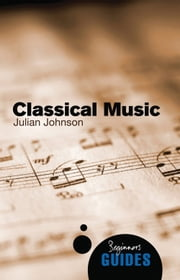 Classical Music - A Beginner's Guide ebook by Julian Johnson