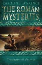 The Roman Mysteries: The Secrets of Vesuvius - Book 2 ebook by Caroline Lawrence