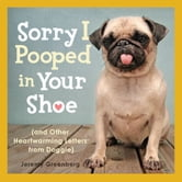 Sorry I Pooped in Your Shoe (and Other Heartwarming Letters from Doggie) ebook by Jeremy Greenberg