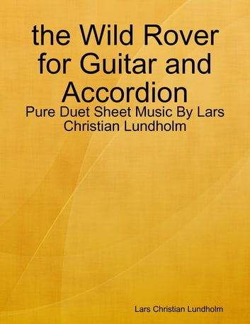 the Wild Rover for Guitar and Accordion - Pure Duet Sheet Music By Lars Christian Lundholm ebook by Lars Christian Lundholm