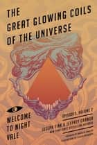 Great Glowing Coils of the Universe: Welcome to Night Vale Episodes, Volume 2 - An Integrated Approach for Long-Lasting Results ebook by Joseph Fink, Jeffrey Cranor