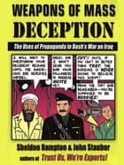 Weapons of Mass Deception - The Uses of Propaganda in Bush's War on Iraq ebook by Sheldon Rampton, John Stauber