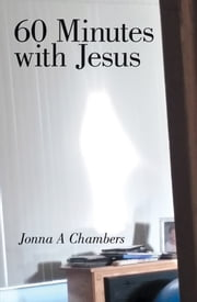 60 Minutes with Jesus ebook by Jonna A Chambers