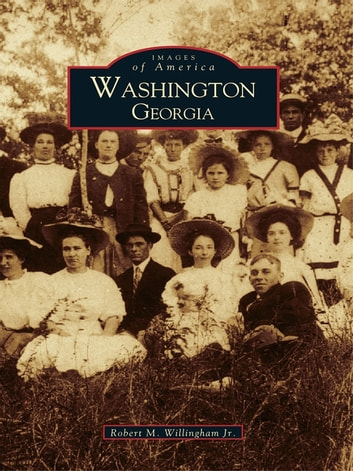 Washington, Georgia ebook by Robert M. Willingham Jr.