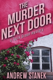 The Murder Next Door - A Felix Green Mystery ebook by Andrew Stanek