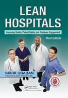 Lean Hospitals - Improving Quality, Patient Safety, and Employee Engagement, Third Edition ebook by Mark Graban