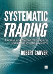 Systematic Trading - A unique new method for designing trading and investing systems ebook by Robert Carver
