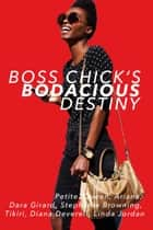 Boss Chick's Bodacious Destiny - Are you a Boss Chick? Do you want to be? ebook by Kristina M. Olson, Lynn M. Whitbeck, Rachel H. Whitbeck,...