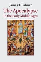 The Apocalypse in the Early Middle Ages ebook by James Palmer