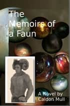The Memoirs of a Faun ebook by Caldon Mull