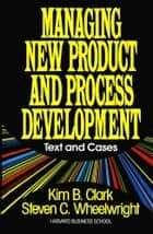 Managing New Product and Process Development ebook by Steven C. Wheelwright