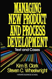 Managing New Product and Process Development - Text Cases ebook by Steven C. Wheelwright