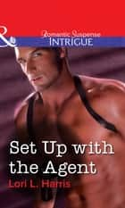 Set Up With The Agent (Mills & Boon Intrigue) ebook by Lori L. Harris