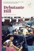 Debutante Hill ebook by Lois Duncan