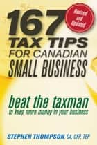 167 Tax Tips for Canadian Small Business - Beat the Taxman to Keep More Money in Your Business ebook by Stephen Thompson