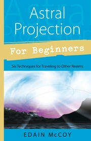 Astral Projection for Beginners ebook by Edain McCoy
