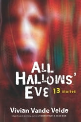 All Hallows' Eve - 13 Stories ebook by Vivian Vande Velde