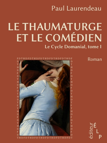 Le thaumaturge et le comédien (Le cycle Domanial 1) ebook by Paul Laurendeau