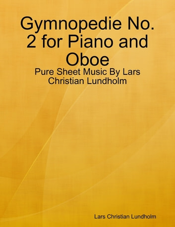 Gymnopedie No. 2 for Piano and Oboe - Pure Sheet Music By Lars Christian Lundholm ebook by Lars Christian Lundholm