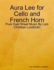 Aura Lee for Cello and French Horn - Pure Duet Sheet Music By Lars Christian Lundholm ebook by Lars Christian Lundholm
