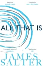 All That Is ebook by James Salter