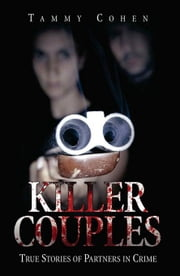 Killer Couples: True Stories of Partners in Crime ebook by Cohen, Tammy