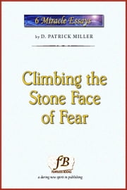 Climbing the Stone Face of Fear ebook by D. Patrick Miller