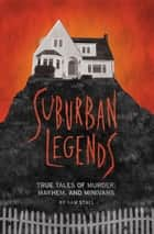 Suburban Legends - True Tales of Murder, Mayhem, and Minivans eBook by Sam Stall