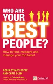 Who are your best people? - How to find, measure and manage your top talent ebook by Robin Stuart-Kotze,Chris Dunn