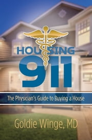 Housing 911 - The Physician's Guide to Buying a House ebook by Goldie Winge MD