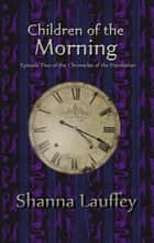 Children of the Morning ebook by Shanna Lauffey