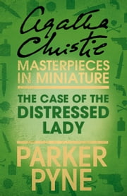 The Case of the Distressed Lady: An Agatha Christie Short Story ekitaplar by Agatha Christie
