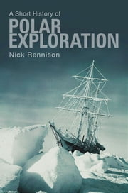 A Short History of Polar Exploration ebook by Nick Rennison