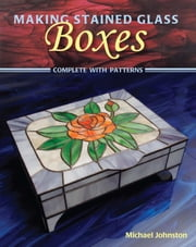 Making Stained Glass Boxes ebook by Michael Johnston