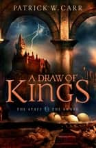 A Draw of Kings (The Staff and the Sword Book #3) ebook by Patrick W. Carr