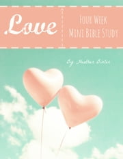 Love: Four Week Mini Bible Study ebook by Heather Bixler
