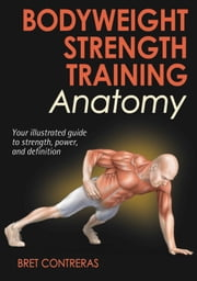 Bodyweight Strength Training Anatomy ebook by Bret Contreras