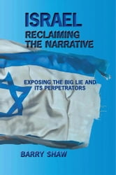 ISRAEL RECLAIMING THE NARRATIVE ebook by Barry Shaw