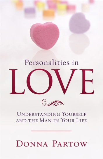 Personalities in Love - Understanding the Man in Your Life ebook by Donna Partow