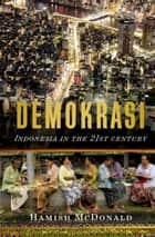 Demokrasi - Indonesia in the 21st Century ebook by Hamish McDonald