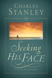 Seeking His Face - A Daily Devotional ebook by Charles F. Stanley