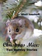 Christmas Mice: Two Holiday Stories ebook by Shell Isenhoff