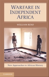 Warfare in Independent Africa ebook by Reno, William