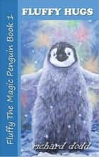 Fluffy Hugs - Fluffy The Magic Penguin, #1 ebook by