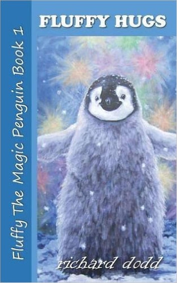 Fluffy Hugs - Fluffy The Magic Penguin, #1 ebook by Richard Dodd