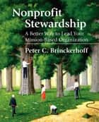 Nonprofit Stewardship - A Better Way to Lead Your Mission-Based Organization ebook by Peter C. Brinckerhoff