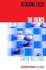 Attacking Chess: The French ebook by Simon Williams