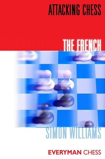 Attacking Chess The French Ebook By Simon Williams 9781857448320