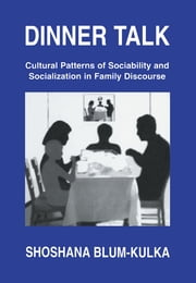 Dinner Talk - Cultural Patterns of Sociability and Socialization in Family Discourse ebook by Shoshana Blum-Kulka