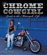 The Chrome Cowgirl Guide to the Motorcycle Life ebook by Sasha Mullins